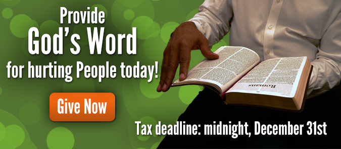 Provide God's Word for hurting people today! Give Now.