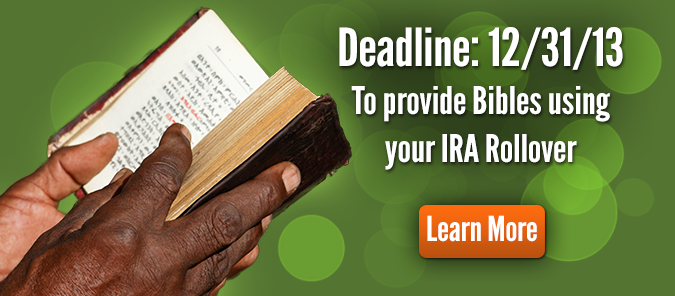 Provide Bibles using your IRA Rollover. The Deadline is December 31, 2013.