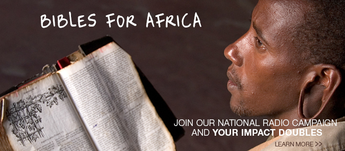 Bibles for Africa - Join our national radio campaign and your impact doubles. Learn more.