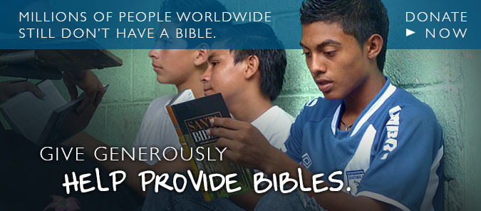 Give generously to help provide Bibles. Donate now.