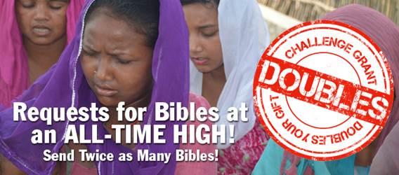 Requests for Bibles are an all time high. Your gift now to share God's Word will help provide Scripture to needy people all over the world.