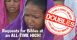 Requests for Bibles are at an all-time high. Challenge grant doubles the impact of your Bible-sharing gift!