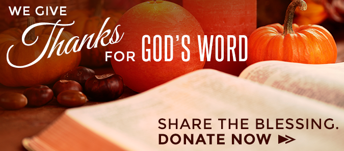 Give thanks for God's Word and share the blessing of the Bible. Donate now