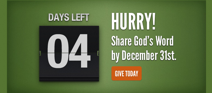 4 Days Left. Hurry! Share God's Word by December 31st.