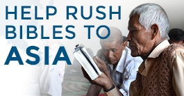 Help rush God's Word to Asia today