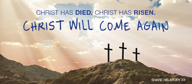 Christ has died. Christ has risen. Christ will come again. Easter 2014. share His story.