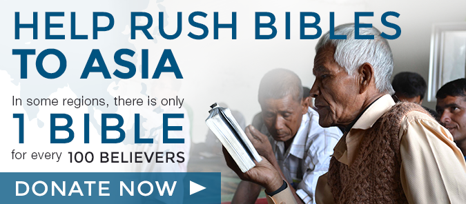 One Bible for every one hundred Asian Christians. You can help rush Bibles to Asian Believers today.